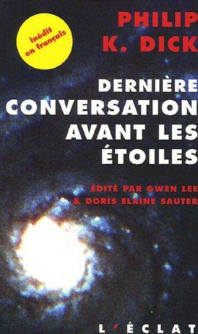 Dernière conversation avant les étoiles : Et si notre monde était leur paradis ? par Philip K. Dick