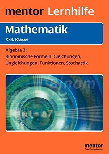 Algebra für die 7./8. Klasse: Binomische Formeln, Gleichungen, Ungleichungen, Funktionen, Stochastik (Mentor Lernhilfen Mathematik)