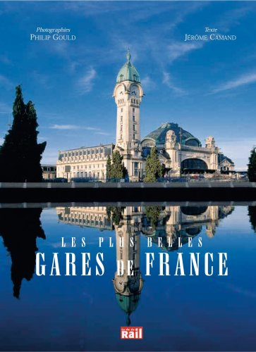 Les plus belles gares de France par Jérôme Camand, Philip Gould