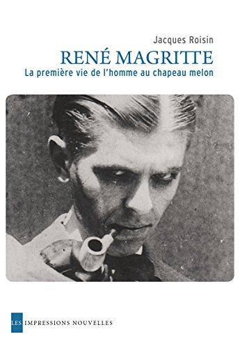 René Magritte - La première vie de l'homme au chapeau melon