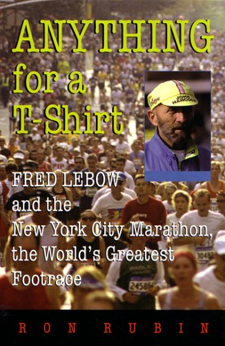 Anything for A T-Shirt: Fred LeBow and the New York City Marathon, the World's Greatest Footrace (Sports and Entertainment) por Ron Rubin