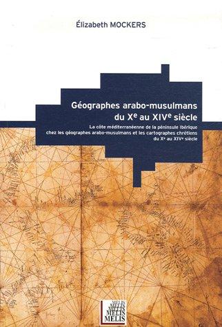 Géographes arabo-musulmans du Xe au XVe siècle : Le côte méditerranéenne de la péninsule ibérique chez les géographes arabo-musulmans et les cartographes chrétiens du Xe au XIVe siècle