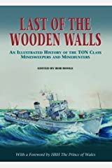 Last of the Wooden Walls: An Illustrated History of the Ton Class Minesweepers and Minehunters Hardcover