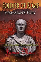Soldier of Rome: Vespasian's Fury (The Great Jewish Revolt) (Volume 2) by James Mace (2014-11-01)