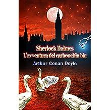 Sherlock Holmes: Lavventura del carbonchio blu (Edizione bilingue con testo italiano e inglese)