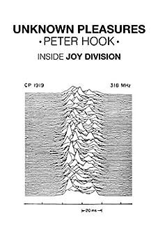 Unknown Pleasures: Inside Joy Division (English Edition) von [Hook, Peter]