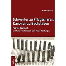 Schwerter zu Pflugscharen, Kanonen zu Buchstaben: Peirce' Semiotik und Transformationen als symbolische Handlungen