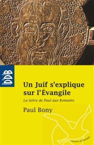 Un Juif s'explique sur l'Evangile: La Lettre de Paul aux Romains