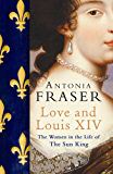 Love and Louis XIV: The Women in the Life of the Sun King (English Edition)