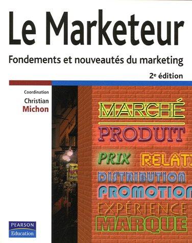 Le Marketeur: Fondements et nouveautés du marketing