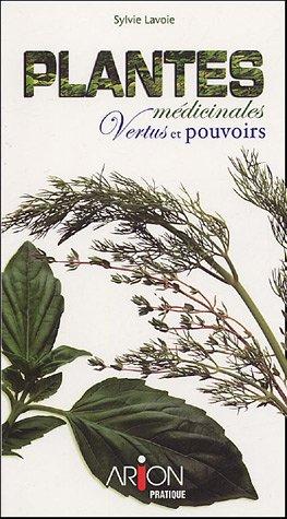 Plantes médicinales : Vertus et pouvoirs par Sylvie Lavoie