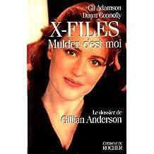 X-FILES. MULDER, C'EST MOI. Le dossier de Gillian Anderson