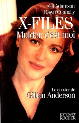 X-FILES. MULDER, C'EST MOI. Le dossier de Gillian Anderson par Gil Adamson