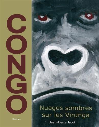 Congo : Nuages sombres sur les Virunga par Jean-Pierre Jacot