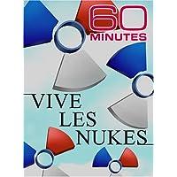60 Minutes - Vive Les Nukes