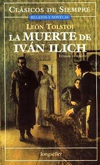 La muerte de Ivan Ilich/The Death of Ivan Ilyich: Version Completa/Complete Work par Leo Tolstoy