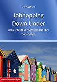 Jobhopping Down Under - Jobs, Praktika, Working Holiday - Australien: Gepäck, Steuernummer, Versicherung, Visum, Wwoof (Jobs, Praktika, Studium)
