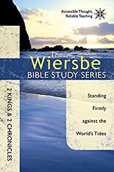 The Wiersbe Bible Study Series: 2 Kings & 2 Chronicles: Standing Firmly Against the World's Tides (English Edition) di [Wiersbe, Warren W.]