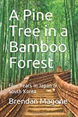 A Pine Tree in a Bamboo Forest: Five Years in Japan & South Korea