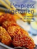 Telecharger Livres L express vegetarien 150 Recettes en 30 minutes (PDF,EPUB,MOBI) gratuits en Francaise