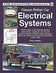 Classic British Car Electrical Systems: Your guide to understanding, repairing and improving the electrical components and systems that were typical ... from 1950 to 1980 (Essential Manual Series)