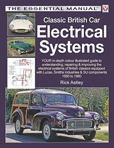 Classic British Car Electrical Systems: Your Guide to Understanding, Repairing and Improving the Electrical Components and Systems That Were Typical ... Cars from 1950 to 1980 (Essential Manual)