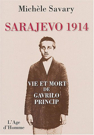 Sarajevo 1914 : Vie et mort de G. princip
