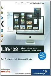 iLife '08: iPhoto, iMovie, iDVD, GarageBand, iTunes und iWeb: Das Praxisbuch mit Tipps und Tricks (Galileo Design)