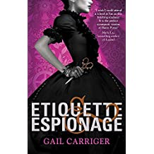 Etiquette and Espionage: Number 1 in series (Finishing School, Band 1)
