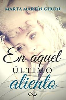 En aquel último aliento (Spanish Edition) by [Martín Girón, Marta]