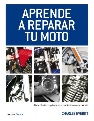 Aprende a reparar tu moto: Hazlo tú mismo y ahorra en el mantenimiento de tu moto (Motor) por Charles Everitt