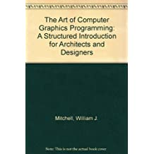The Art of Computer Graphics Programming: A Structured Introduction for Architects and Designers by William J. Mitchell (1987-06-01)