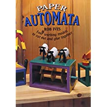Paper Automata: Four Working Models to Cut Out and Glue Together (Make Shapes Series