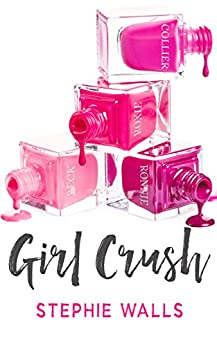 Girl Crush by [Walls, Stephie]