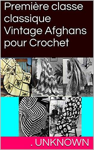 Première classe classique Vintage Afghans pour Crochet (French Edition) -