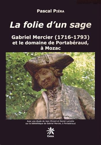 La folie d'un sage : Gabriel Mercier (1716-1793) et le domaine de Portabéraud, à Mozac