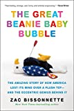 The Great Beanie Baby Bubble: The Amazing Story of How America Lost Its Mind Over a Plush Toy--and the Eccentric Genius