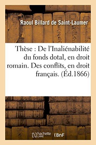 Thèse : De l'Inaliénabilité du fonds dotal, en droit romain. Des conflits, en droit français.