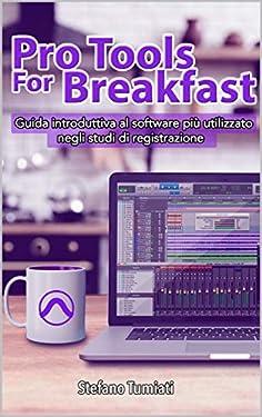 Pro Tools For Breakfast: Guida introduttiva al software più utilizzato negli studi di registrazione audio per recording, editing, mixing e mastering