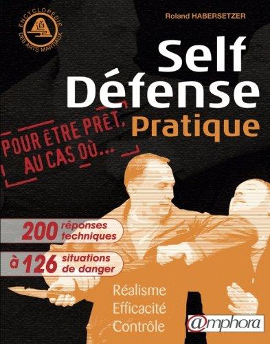 Self-Dfense Pratique: Ralisme, efficacit, contrle