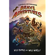 Coyote Peterson's Brave Adventures: Wild Animals in a Wild World (English Edition)