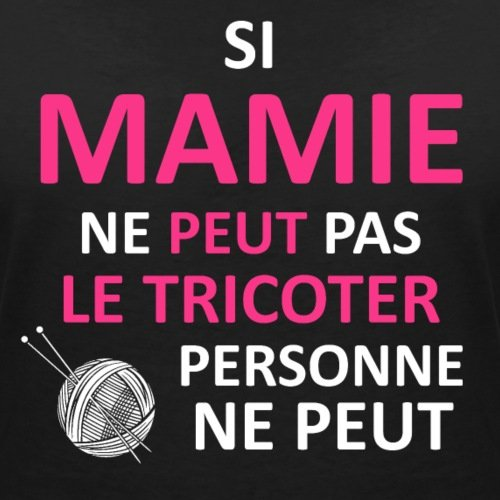 Citation Si Mamie Ne Peut Le Tricoter T-shirt col V Femme de Spreadshirt®‎ Noir
