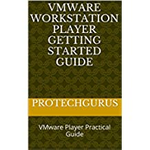VMware Workstation Player Getting Started Guide: VMware Player Practical Guide (English Edition)