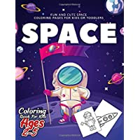 Space Coloring Book for Kids Ages 2-5: Fun Space Coloring Pages for Kids, Toddlers and Preschool - Space Gifts for Kids - Space Book for Kids, Boys or Girls