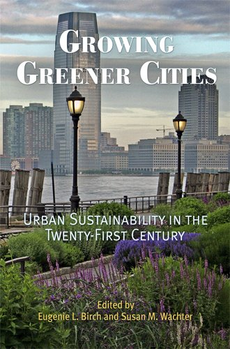 Growing Greener Cities: Urban Sustainability in the Twenty-First Century (The City in the Twenty-first Century)