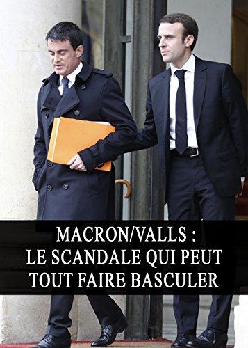 Macron/Valls : Le Scandale qui peut tout faire Basculer (Politique, Enqute, Censure, lections)