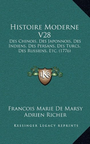 Histoire Moderne V28: Des Chinois, Des Japonnois, Des Indiens, Des Persans, Des Turcs, Des Russiens, Etc. (1776)
