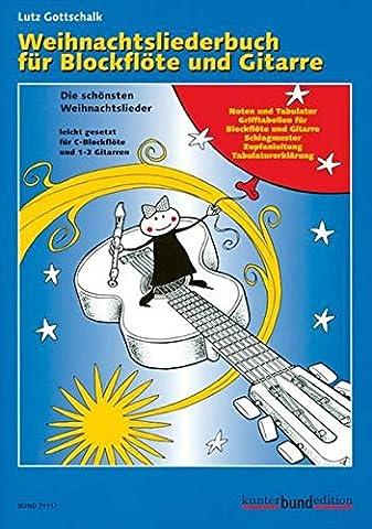 Weihnachtsliederbuch für Blockflöte und Gitarre: Die schönsten Weihnachtslieder leicht gesetzt. Sopran-Blockflöte und 1-2 Gitarren.
