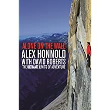 Alone on the Wall: Alex Honnold and the Ultimate Limits of Adventure (English Edition)