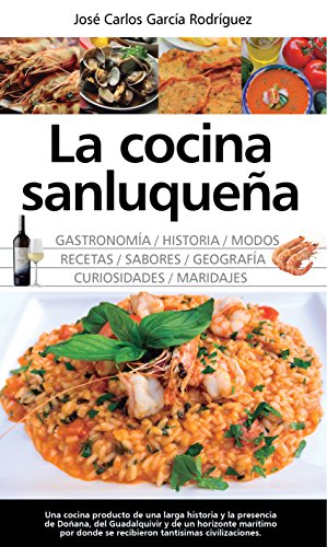 La cocina sanluqueña: historia, modos y sabores par José Carlos García Rodríguez